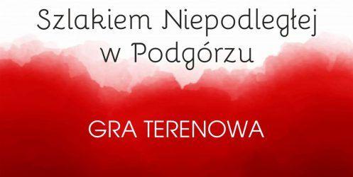 Gra Terenowa – Szlakiem Niepodległej w Podgórzu – dodatkowy nabór!
