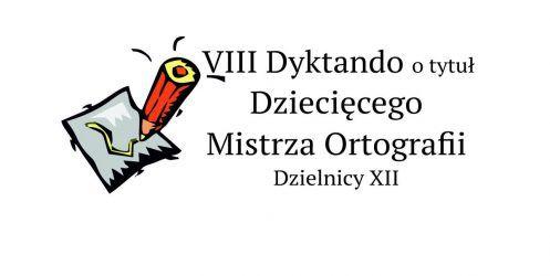 VIII Dyktando otytułDziecięcego Mistrza OrtografiiDzielnicy XII