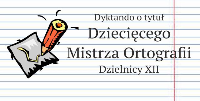 IX Dyktando o tytuł Dziecięcego Mistrza Ortografii Dzielnicy XII