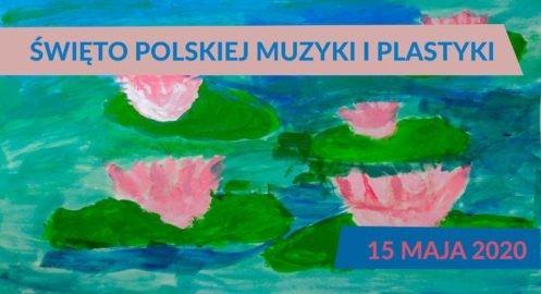 15 maja – Święto Polskiej Muzyki i Plastyki