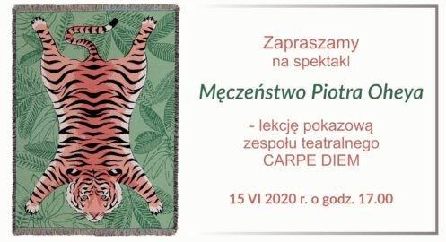 Męczeństwo Piotra Oheya – Premiera zespołu teatralnego CARPE DIEM
