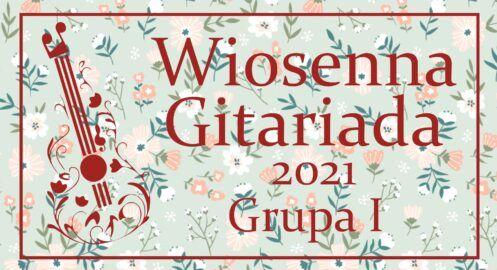 Wiosenna Gitariada 2021 – Grupa I